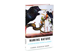Naming Nature - The Clash Between Instinct and Science by Carol Kaesuk Yoon