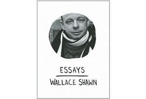 shawn wallace essays Wallace michael shawn is an his film roles have included those of wally shawn in the louis malle directed comedy his book essays was published in 2009.