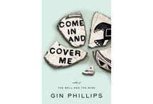 Come in and Cover Me by Gin Phillips
