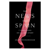 The News from Spain by Joan Wickersham