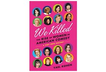 We Killed: The Rise of Women in American Comedy