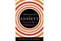 A Brief History of Anxiety: Yours and Mine by Patricia Pearson