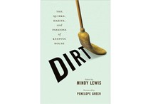 Dirt: The Quirks, Habits, and Passions of Keeping House by
