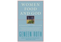 Women, Food, and God: An Unexpected Path to Almost Everything by Geneen Roth