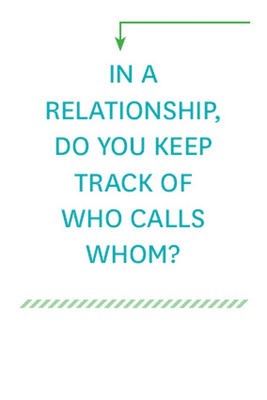 In relationships, do you keep track of who calls whom?