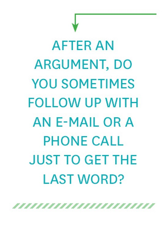 After an argument, do you sometimes follow up with an email or phone call, just to get the last word?