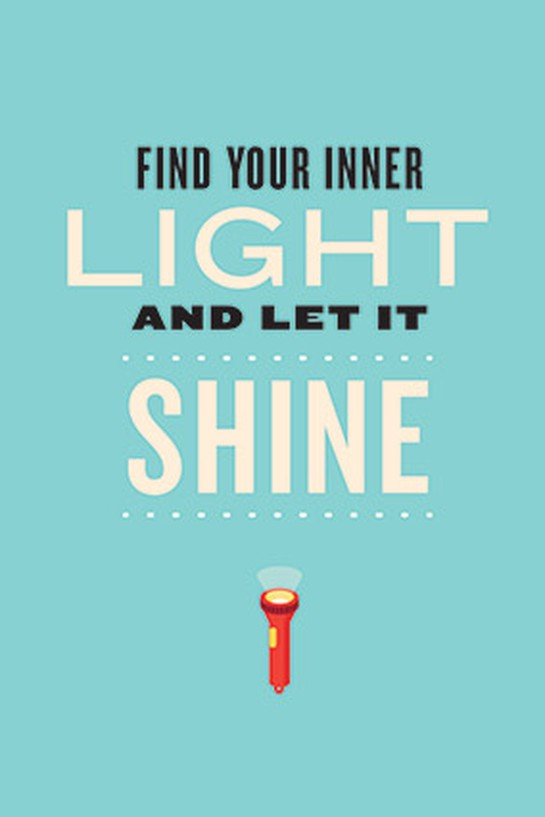 Find your inner light and let it shine.
