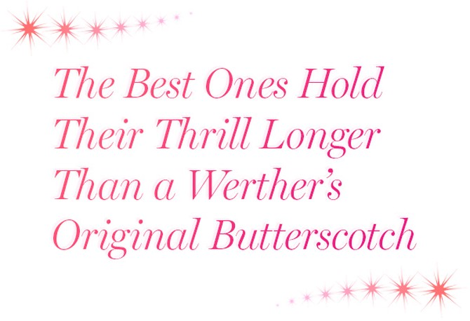 The Best Ones Hold Their Thrill Longer than a Werther's Original Butterscotch