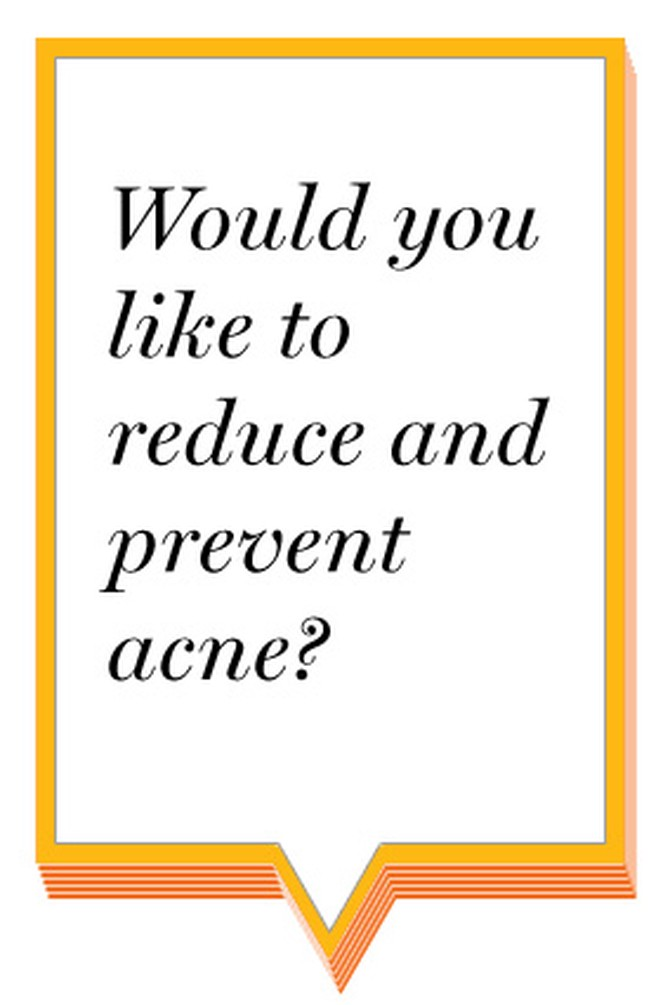 Would you like to reduce and prevent acne?