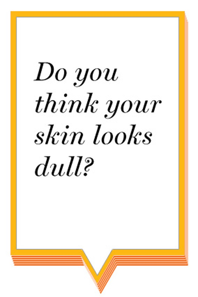 Do you think your skin looks dull?